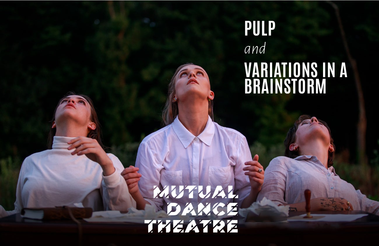 Mutual Dance Theatre Premieres Pulp and Variations in a Brainstorm