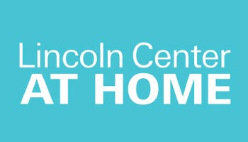 Lincoln Center at Home