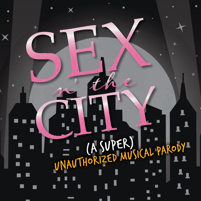 More Info for Sex n' the City: A (Super Unauthorized) Musical Parody