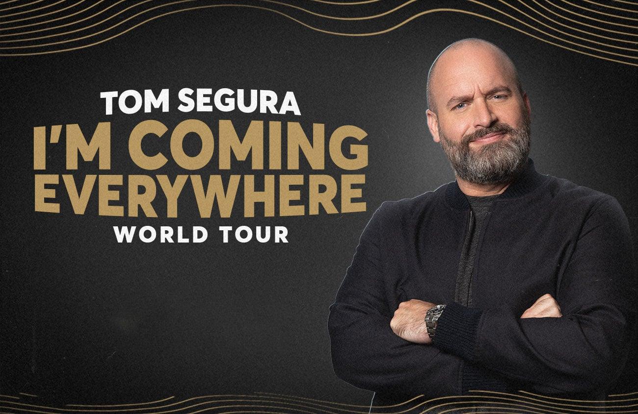 Tom Segura: I'm Coming Everywhere - World Tour