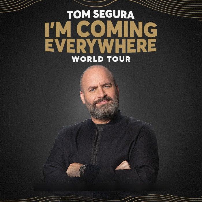 More Info for Tom Segura: I'm Coming Everywhere - World Tour