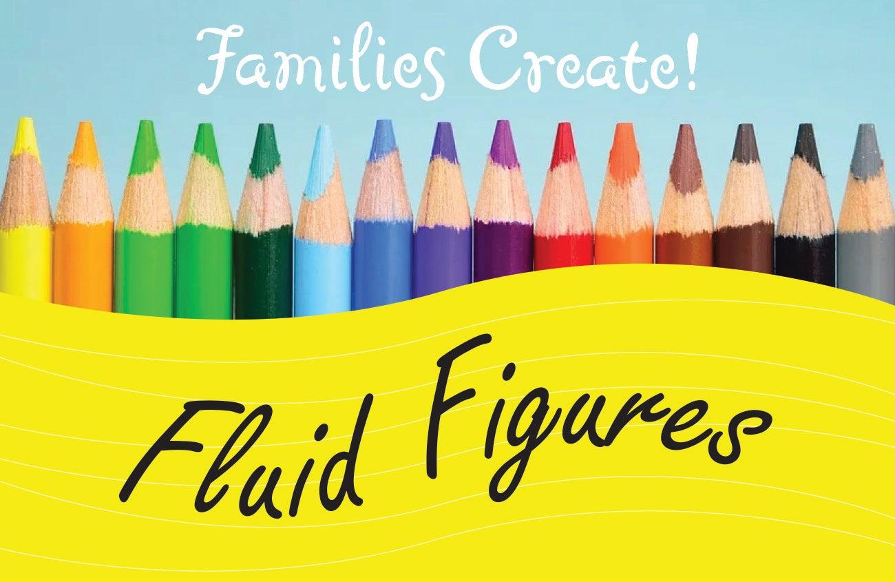 Families Create! Fluid Figures