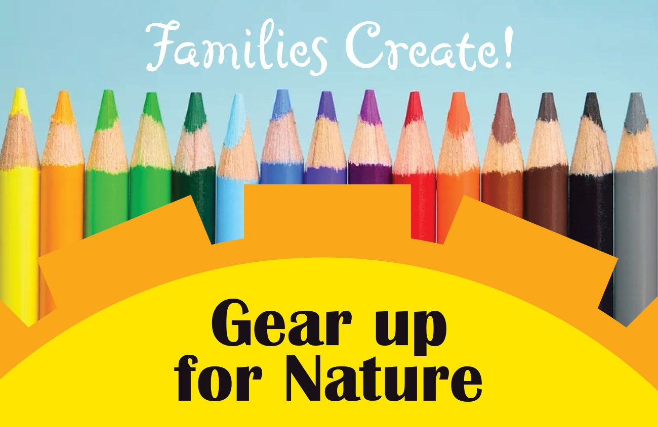 Families Create! Gear Up for Nature