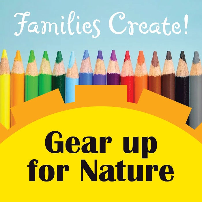 More Info for Families Create! Gear Up for Nature