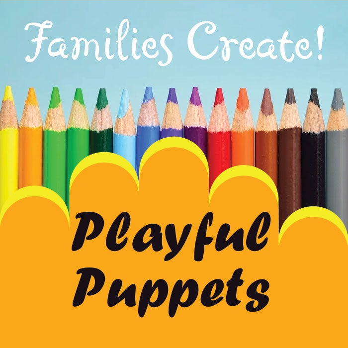 More Info for Families Create! Playful Puppets